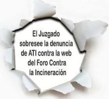 El Juzgado sobresee la denuncia de ATI contra la web del Foro Contra la Incineración